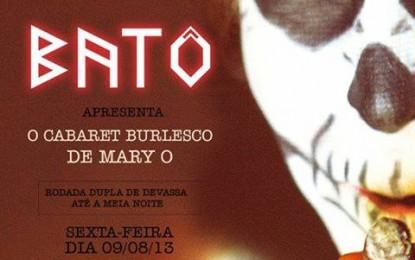 """Batô – """"O Fantástico Cabaret Burlesco de Mary O"""""""